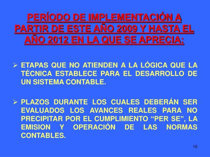 PERÍODO DE IMPLEMENTACIÓN A PARTIR DE ESTE AÑO 2009 Y HASTA EL AÑO 2012 EN LA QUE SE APRECIA: