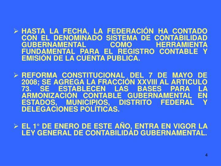 HASTA LA FECHA, LA FEDERACIÓN HA CONTADO CON EL DENOMINADO SISTEMA DE CONTABILIDAD GUBERNAMENTAL COMO HERRAMIENTA FUNDAMENTAL PARA EL REGISTRO CONTABLE Y EMISIÓN DE LA CUENTA PUBLICA.