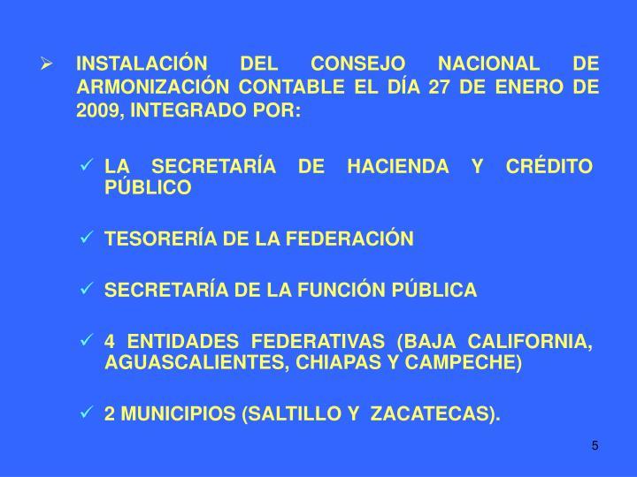 INSTALACIÓN DEL CONSEJO NACIONAL DE ARMONIZACIÓN CONTABLE EL DÍA 27 DE ENERO DE 2009, INTEGRADO POR: