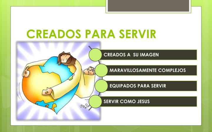 CREADOS PARA SERVIR