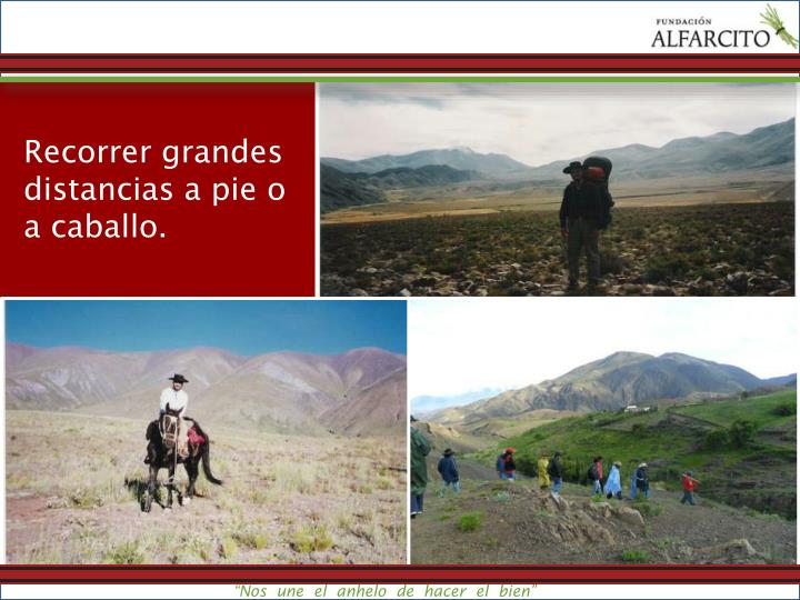 Recorrer grandes distancias a pie o a caballo.
