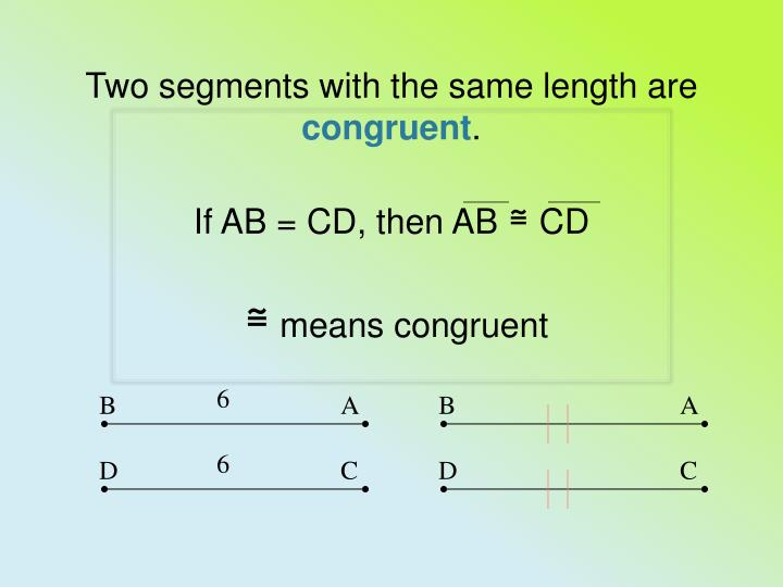 Two segments with the same length are congruent if ab cd then ab cd means congruent