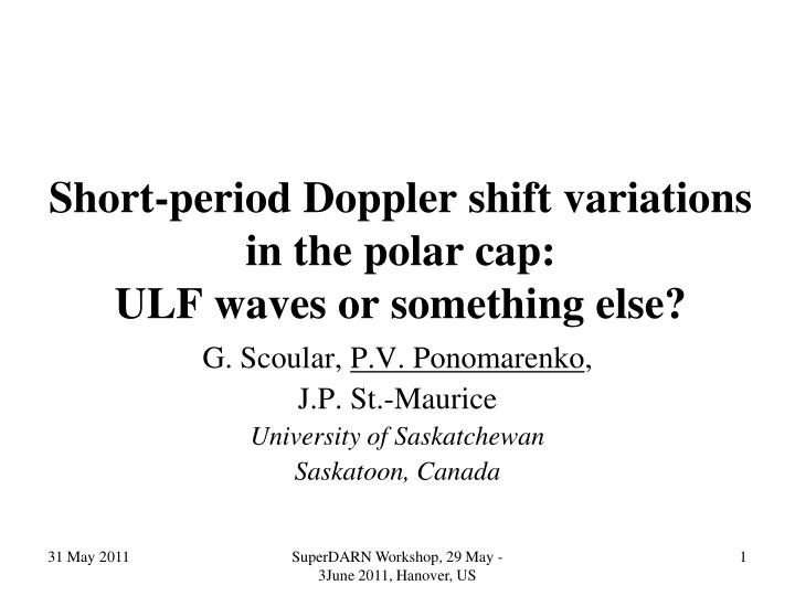 Short period doppler shift variations in the polar cap ulf waves or something else