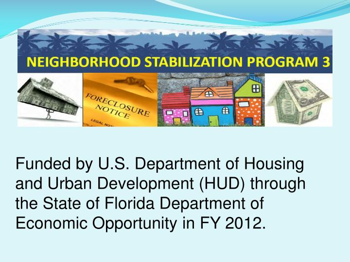 Funded by U.S. Department of Housing and Urban Development (HUD) through the State of Florida Department of Economic Opportunity in FY 2012.