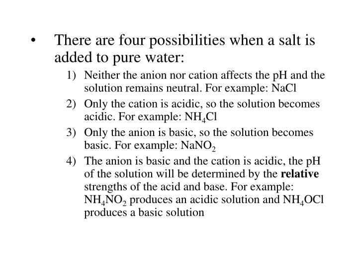 There are four possibilities when a salt is added to pure water: