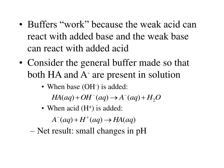 "Buffers ""work"" because the weak acid can react with added base and the weak base can react with added acid"
