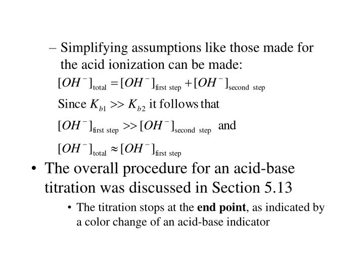 Simplifying assumptions like those made for the acid ionization can be made: