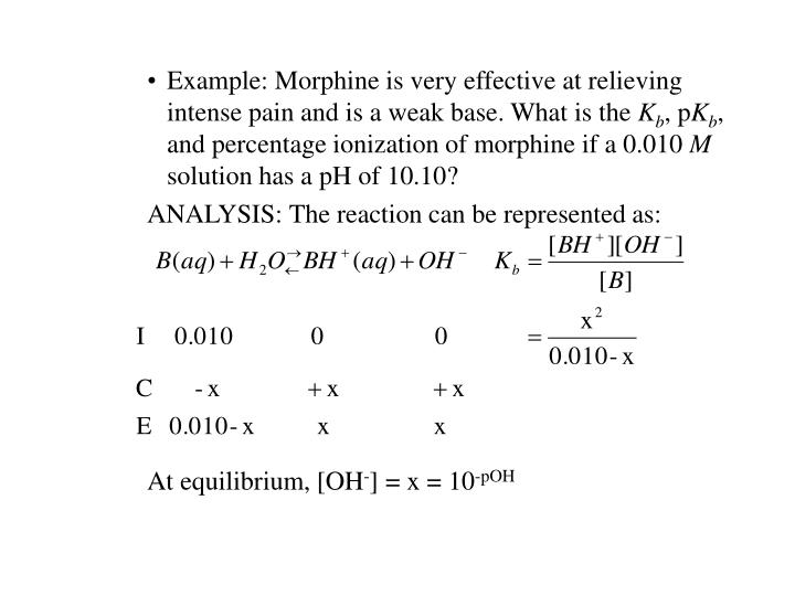 Example: Morphine is very effective at relieving intense pain and is a weak base. What is the