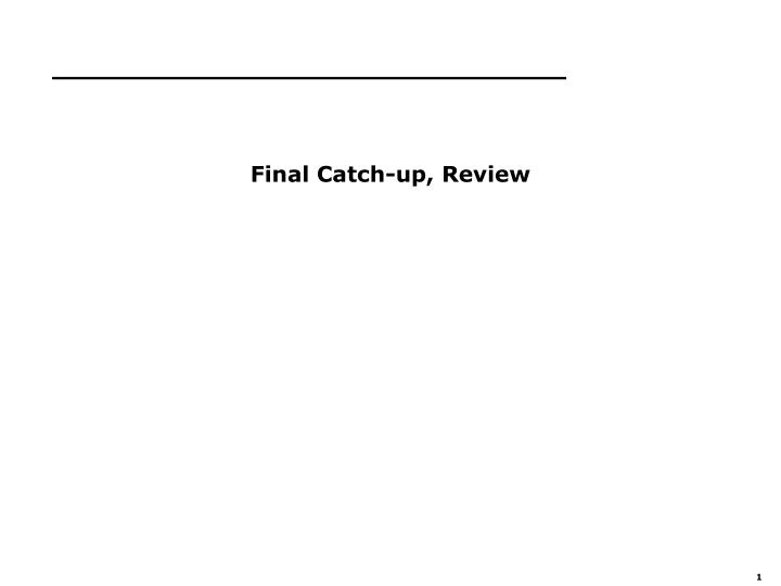 Final catch up review