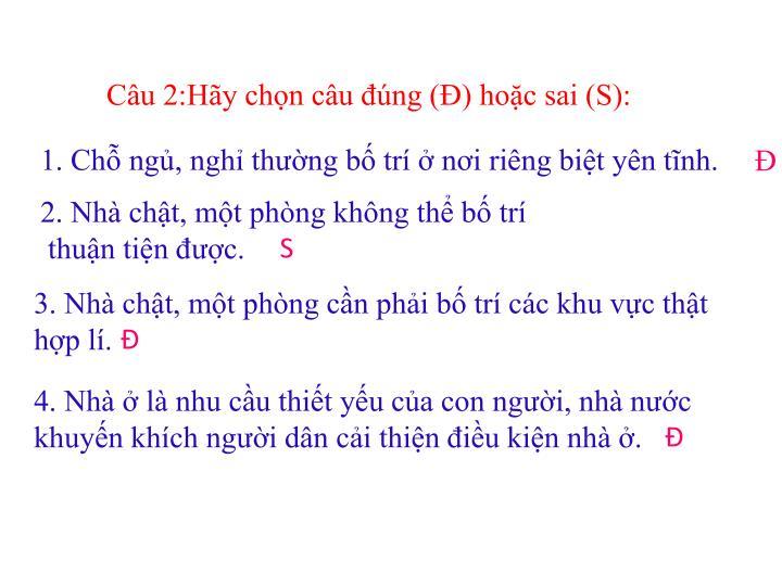 Câu 2:Hãy chọn câu đúng (Đ) hoặc sai (S):