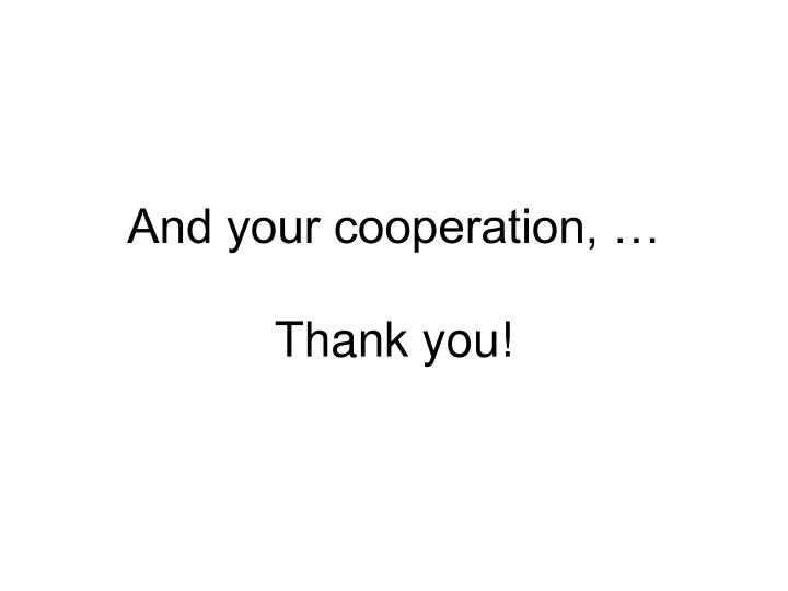 And your cooperation, …