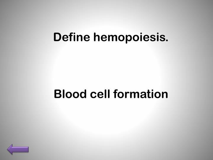 Define hemopoiesis.