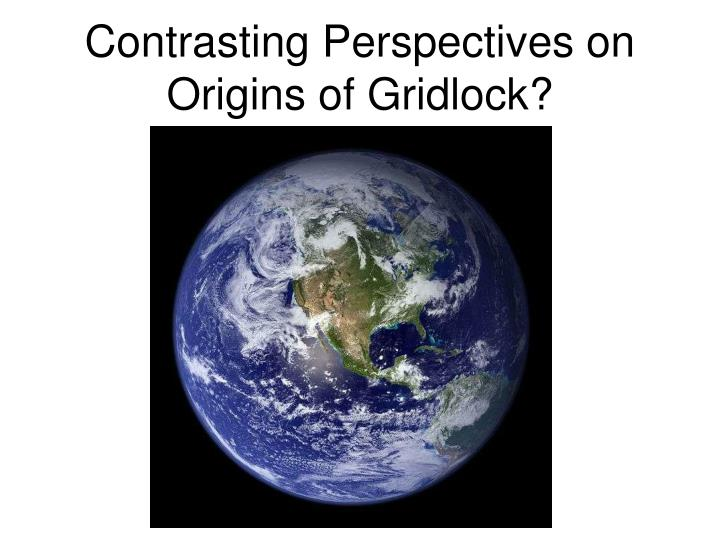 Contrasting Perspectives on Origins of Gridlock?