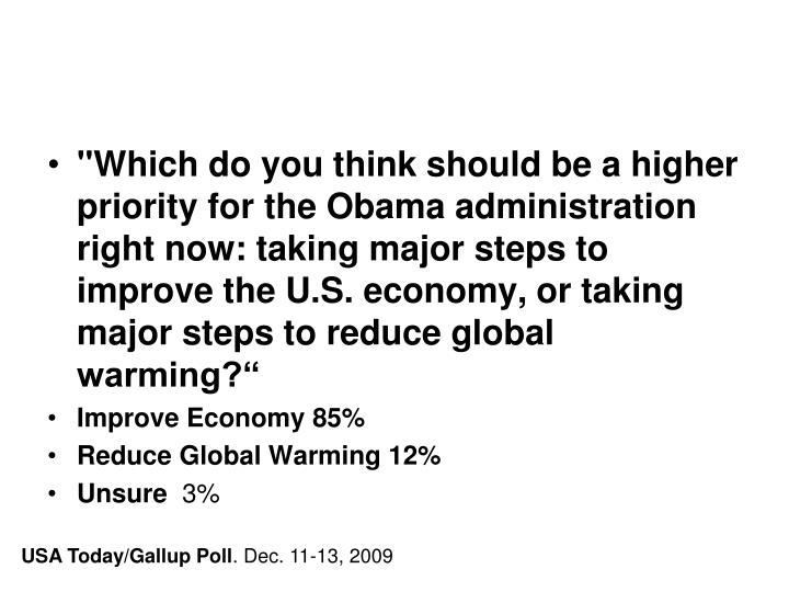 """Which do you think should be a higher priority for the Obama administration right now: taking major steps to improve the U.S. economy, or taking major steps to reduce global warming?"""