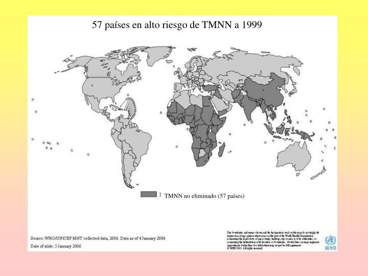 57 países en alto riesgo de TMNN a 1999