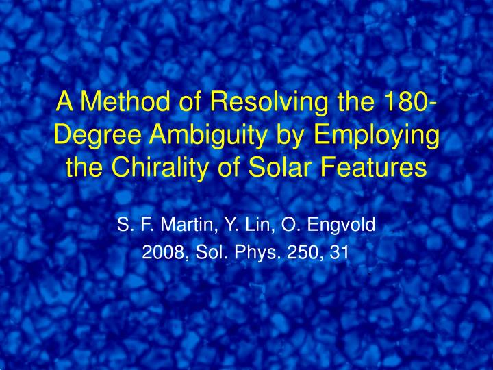 A method of resolving the 180 degree ambiguity by employing the chirality of solar features