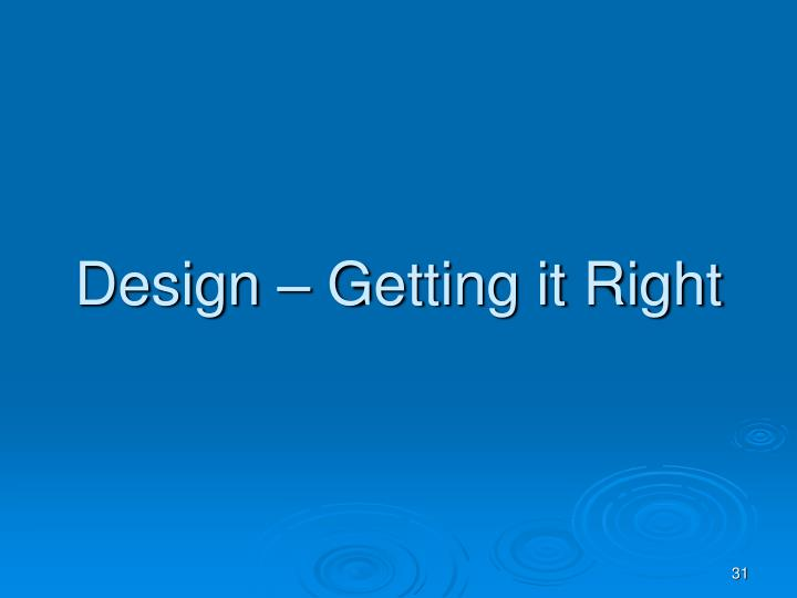 Design – Getting it Right