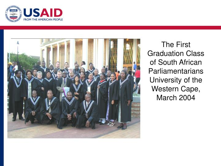 The First Graduation Class of South African Parliamentarians University of the Western Cape, March 2004
