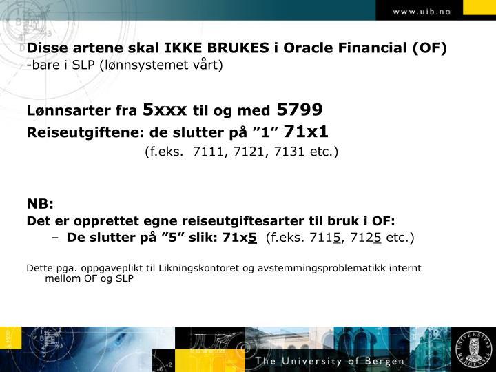 Disse artene skal IKKE BRUKES i Oracle Financial (OF)