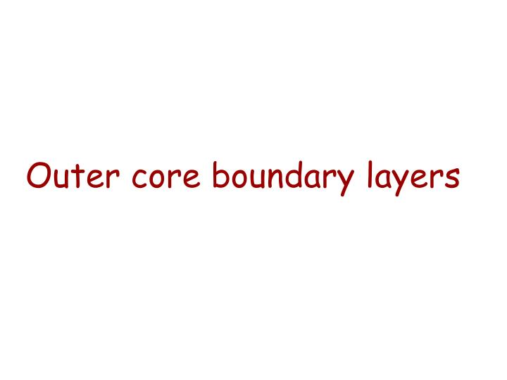Outer core boundary layers