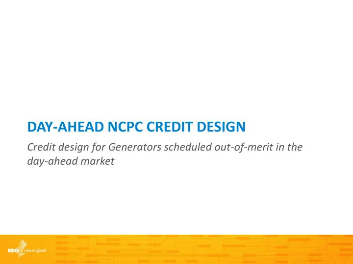 DAY-AHEAD NCPC CREDIT DESIGN