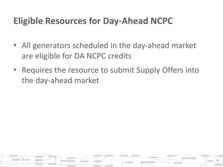 Eligible Resources for Day-Ahead NCPC