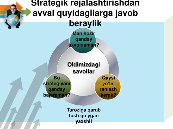 Strategik rejalashtirishdan avval quyidagilarga javob beraylik