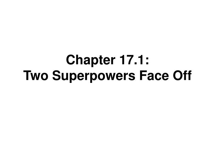 Chapter 17 1 two superpowers face off