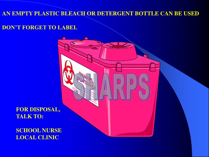 AN EMPTY PLASTIC BLEACH OR DETERGENT BOTTLE CAN BE USED