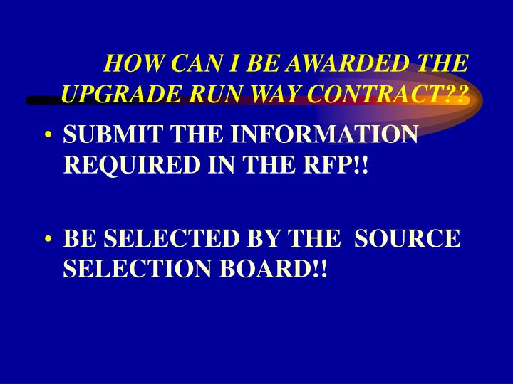 HOW CAN I BE AWARDED THE UPGRADE RUN WAY CONTRACT??