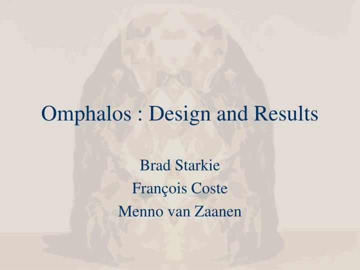 Omphalos : Design and Results