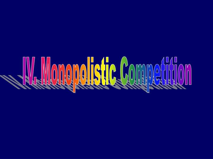 IV. Monopolistic Competition