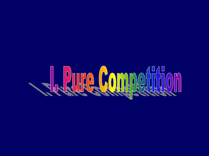 I. Pure Competition
