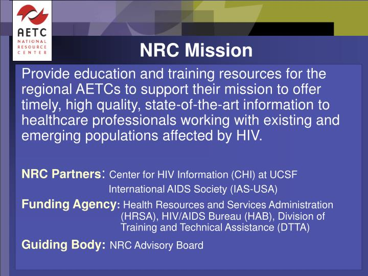 Provide education and training resources for the regional AETCs to support their mission to offer timely, high quality, state-of-the-art information to healthcare professionals working with existing and emerging populations affected by HIV.