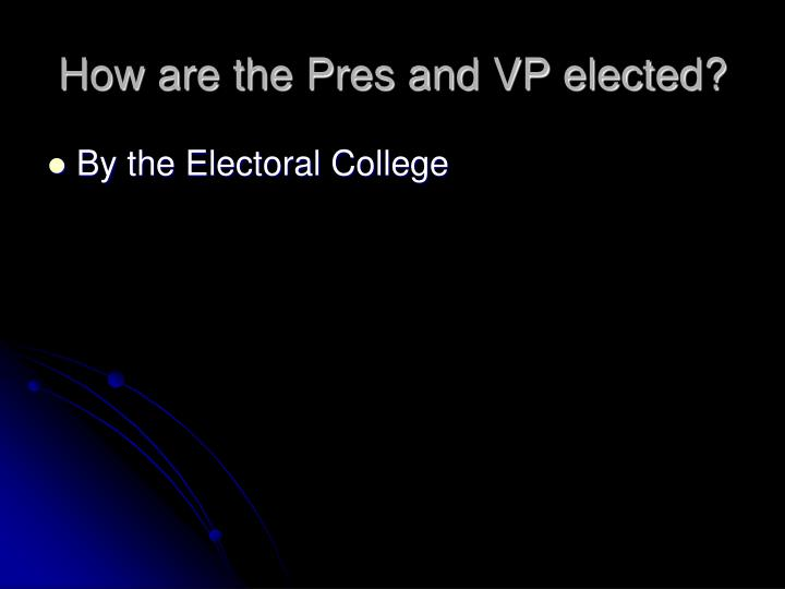 How are the Pres and VP elected?
