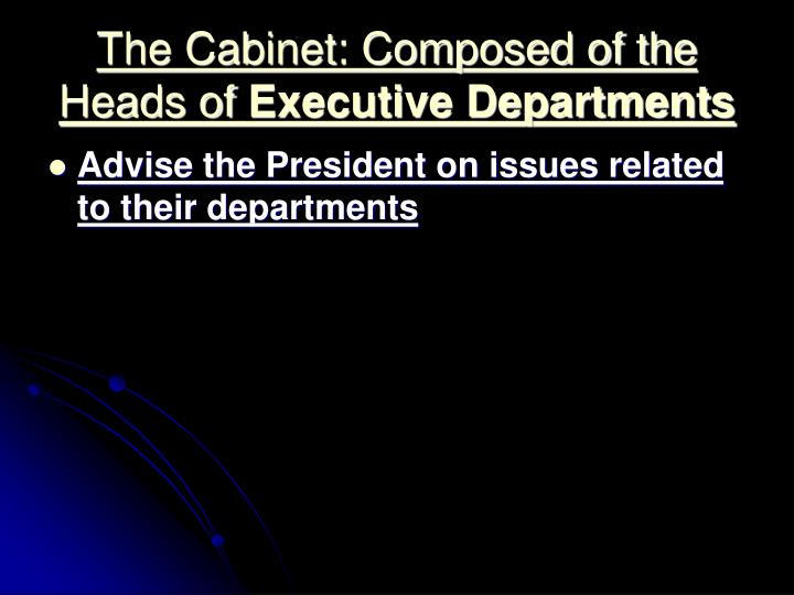 The Cabinet: Composed of the Heads of