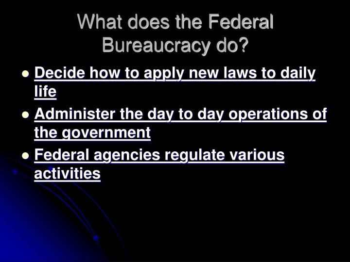 What does the Federal Bureaucracy do?