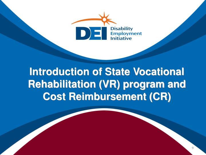 Introduction of State Vocational Rehabilitation (VR) program and Cost Reimbursement (CR)