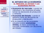 el estudio de la econom a el mercado el estado y las econom as mixtas