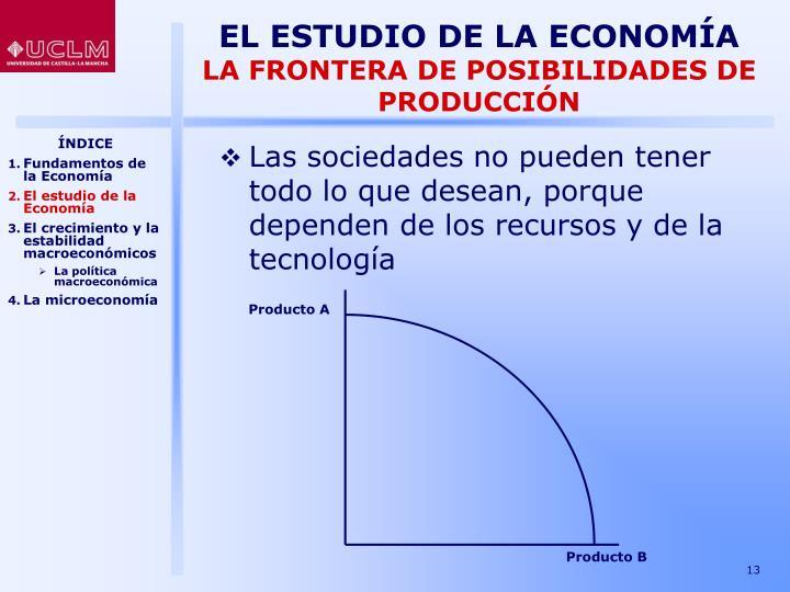 Las sociedades no pueden tener todo lo que desean, porque dependen de los recursos y de la tecnología