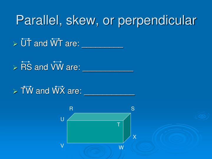 Parallel, skew, or perpendicular