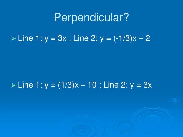 Perpendicular?