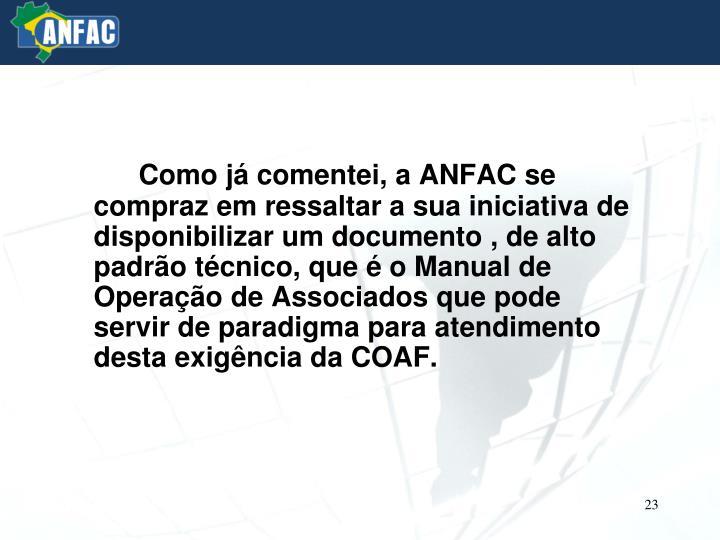 Como já comentei, a ANFAC se compraz em ressaltar a sua iniciativa de disponibilizar um documento , de alto padrão técnico, que é o Manual de Operação de Associados que pode servir de paradigma para atendimento desta exigência da COAF.