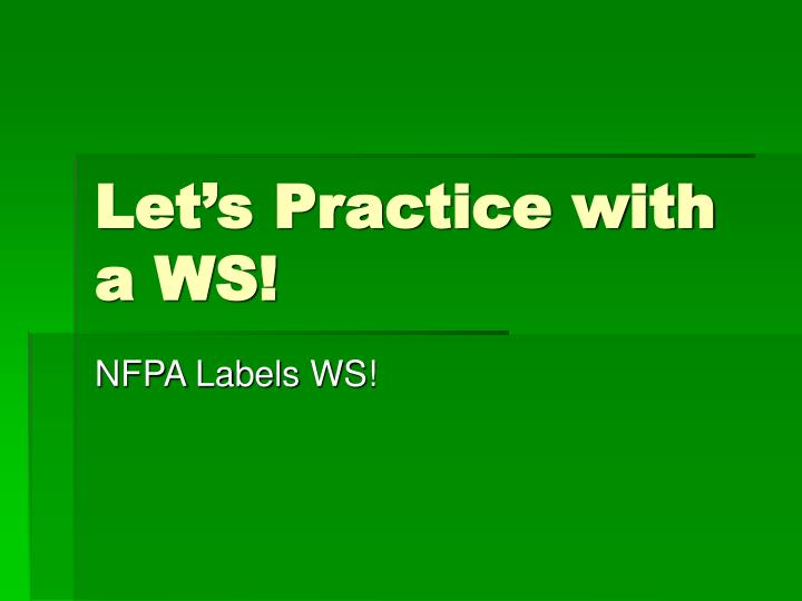Let's Practice with  a WS!