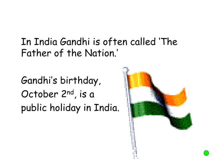 In India Gandhi is often called