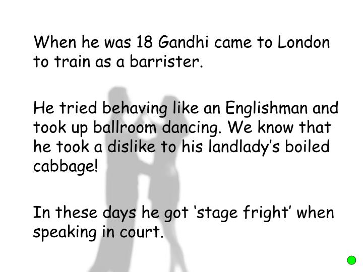 When he was 18 Gandhi came to London to train as a barrister.