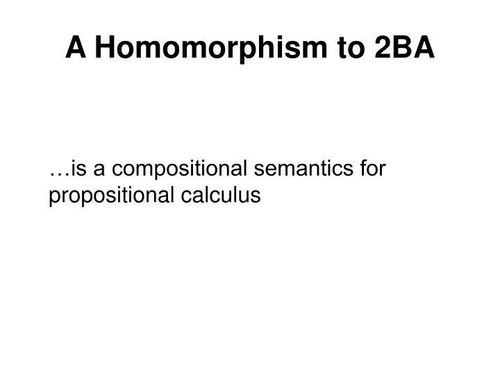 A Homomorphism to 2BA