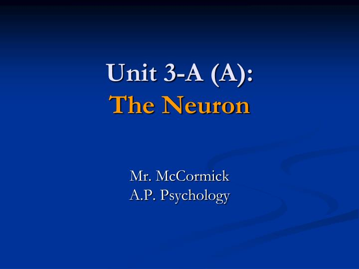Unit 3 a a the neuron
