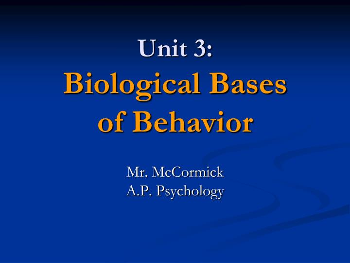 Unit 3 biological bases of behavior