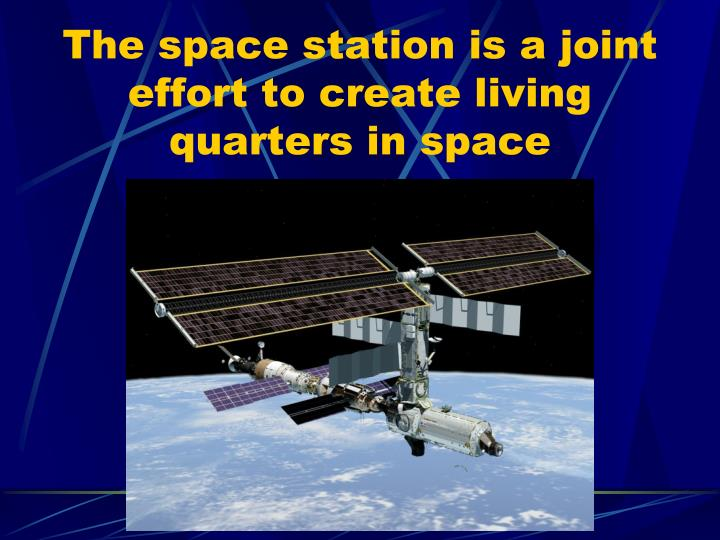 The space station is a joint effort to create living quarters in space